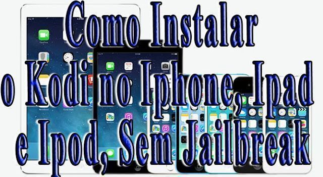 Tutorial – Como Instalar o Kodi no IOS – Sem Jailbreak (IPHONE, IPAD, IPOD)