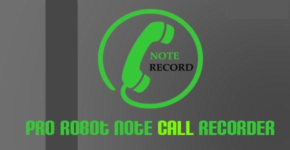 PRO Robot Note Call Recorder 7.0.6 Apk / Atualizado